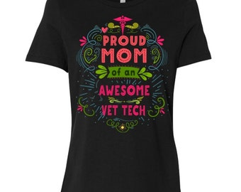 Proud Mom Of An Awesome Veterinary Technician Shirt / Gift For A Veterinary Technician's Mom / Mother's Day Gift - MS-019