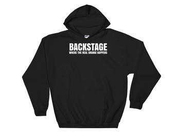 Backstage Where The Real Drama Happens Tech Crew Stage Crew Theatre Hooded Sweatshirt