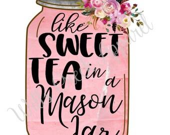 Like Sweet Tea In A Mason Jar Sublimation Transfer for Shirts