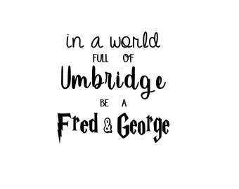 In a world full of Umbridge be a Fred and George Harry Potter HTV Decal