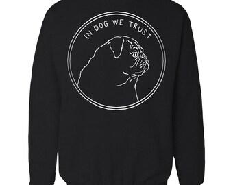 In Dog We Trust Sweater. Pug Sweatshirt. Cute Dog Shirt.
