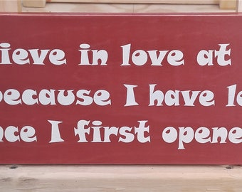 I believe in love at first sight because I have loved you since I first opened my eyes wooden sign