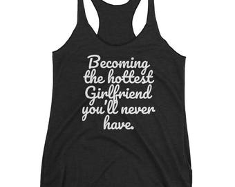 Hottest Girlfriend You'll Never Have gym tank