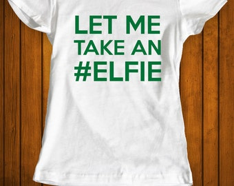 Let me take an elfie Christmas shirt funny t-shirt tee tshirt family holiday shirt elf elves kid's infant's youth holiday tee shirt tshirt