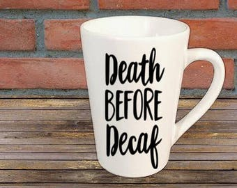 Death Before Decaf Mug Coffee Cup Gift Home Decor Kitchen Bar Gift for Her Him Any Color Personalized Custom Jenuine Crafts