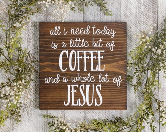 Coffee Sign, All I need today is a little bit of coffee and whole lot of Jesus, Coffee and Jesus sign, Rustic Sign, Farmhouse Sign, Goggins