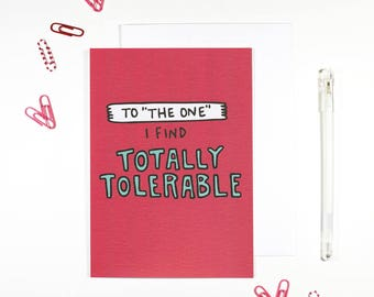 "To ""The One"" I Find Totally Tolerable Romantic Card Sarcastic Card"