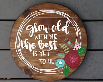 Grow Old With Me The Best Is Yet To Be Hand Painted Wood Round, Floral Hand Lettered Wood Sign for the Home, Music Lyrics Sign with Floral