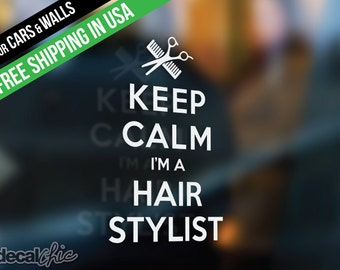Keep Calm I'm A Hair Stylist ~ Custom Size and Color ~ Car Decal ~ Wall Decal ~ Laptop ~ Window ~ Hair Salon ~ Hair Dresser ~ Free Shipping