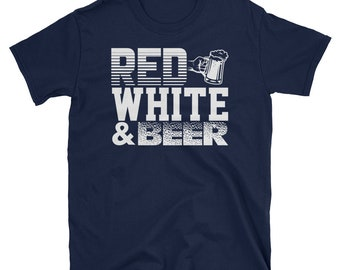 Red White and Beer - 4th of July Shirt- Independence Day- Fourth of July- Red White and Blue- Patriotic Shirt- Memorial Day- July 4th Gift