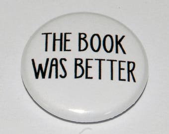 The Book Was Better Button Badge 25mm / 1 inch