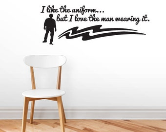 I Like The Uniform But I Love The Man Wearing It - Patriotic Wall Decals