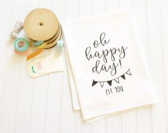 oh happy day tea towel, wedding gift, gift for newlyweds, engagement gift, wedding favor, custom tea towel, flour sack tea towel