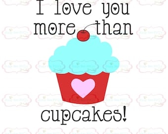 I love you more than cupcakes SVG, DXF, Eps cut file