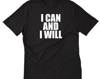 I Can And I Will T-shirt Motivation Inspriation Workout Gym Tee Shirt Motivation Shirt