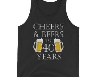 Cheers and Beers to 40 Years Tank Top - 40th Birthday Gift