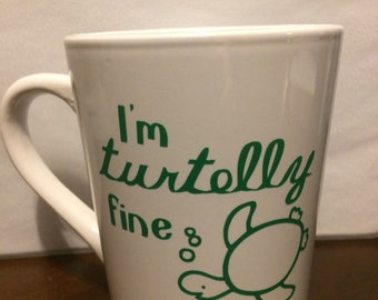 I'm turtelly fine Turtle coffee mug