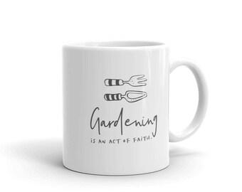 Gardening is an act of faith Mug - Inspirational Mug, Gift for gardeners or farmers