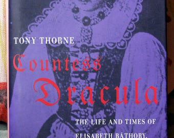 Countess Dracula. The life and times of Elisabeth Bathory, the blood Countess. by Tony Thorne.