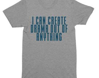 I Can Create Drama Out Of Anything T-Shirt, Tank Top, Baseball Tee, Sweatshirt, Hoodie