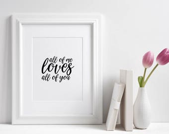 All of me loves all of you Wall Print ***DIGITAL FILE***