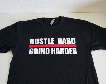 Hustle Hard Grind Harder shirt