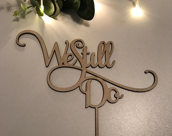 "Cake Topper | Custom | Party Event  | Wedding  | Personalised | Engagement  | Birthday | Bridal Shower | Wooden Cake Topper-""We Still Do"""