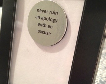 Quote   Magnet   Frame - Never Ruin an Apology with an Excuse