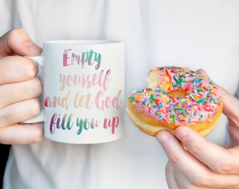 Empty yourself and let God fill you up -  Coffee Mug