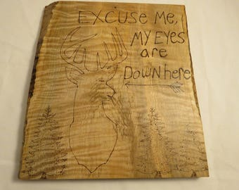 Wood burned Sign - EXCUSE ME My Eyes Are Down Here- ready to hang- Hunter gift