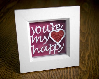 You're my happy, framed papercut, valentines gift, gift for her, gift for him, anniversary gift, valentines day gift