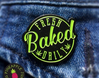 Fresh Baked Daily - Fresh Baked Daily Pin - Stoner Culture Pin - Stoner Pin - 420 Accessories - Counterculture