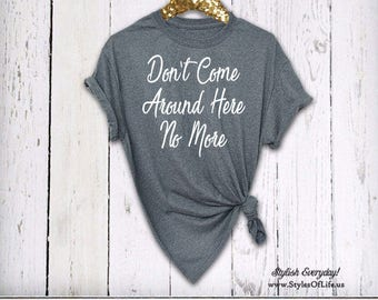Tom Petty Shirt, Don't Come Around Here No More, Womens Shirt, Boyfriend Style Tee, Best Tom Petty Shirt, Tom Petty Quote