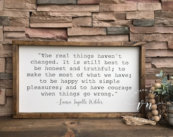 The Real Things Havent Changed Sign - Laura Ingalls Wilder Quote - Inspirational Quotes - Farmhouse Decor - Little House On The Prairie