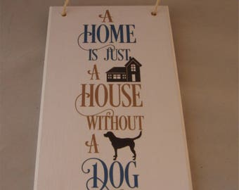 A Home is Just A House Without A Dog Sign, Dog Quote, Dog Lover Gift, Dog Wall Decor,