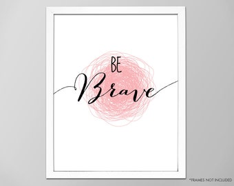 """Be Brave Art Print, Inspirational """"Be Brave"""" Quote Wall Decor, Be Brave Motivational Quote, Typographic Art Print, Be Brave Art Print, Brave"""