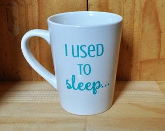 Funny Mom Mug - Mother's Day gift - I used to sleep Coffee Mug