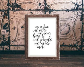 Im in love with cities I've never been to and people I've never met Print. Minimal print, Typography Print, Black and White Print, Wall Art