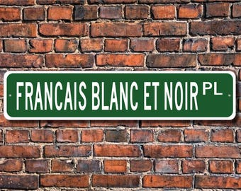 Francais Blanc Et Noir, Francais Blanc Et Noir Lover, Francais Blanc Et Noir Sign, Custom Street Sign, Quality Metal Sign, Dog Owner Gift