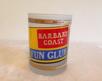 Vintage Barbary Coast Fun Club Drinking Glass