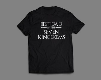 "Game of Thrones ""Best Dad In The Seven Kingdoms"" Fathers Day T-Shirt Unisex And Long Sleeve Available Arya Stark"