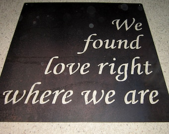 We Found Love Right Where We Are-metal art, wall art, home decor, love, romance, vowes, commitment