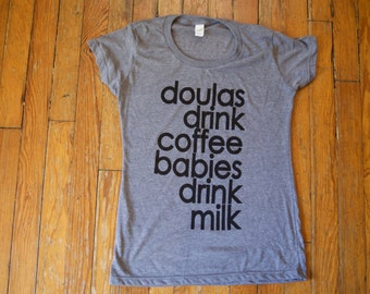 THE DOULA SHIRT / doula gift / doulas shirt / doula t-shirt / doulas / midwife shirt / midwives shirt / coffee shirt / breastfeeding shirt