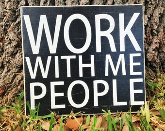 10x8 Work With Me People (Choose Color) Funny Rustic Shabby Chic Sign
