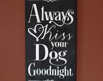 Dog Sign - Dog - sign - Always kiss your dog - Always kiss me - Goodnight - Dog decor - Animal lover sign - Wooden sign - Pet lover