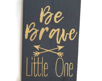 Be Brave Sign, Be Brave Little One, Woodlands Nursery, Arrow Sign, Rustic Nursery, Baby Boy Gift, Gold and Black Nursery, Little Boy Gift