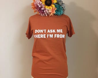 Don't Ask Me Where I'm From Crewneck T-Shirt