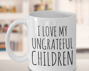 Funny Mother's Day Gift Funny Mother's Day Mug Mom Mug Gift I Love My Ungrateful Children Coffee Mug Ceramic Cup Gifts for Mom From Daughter