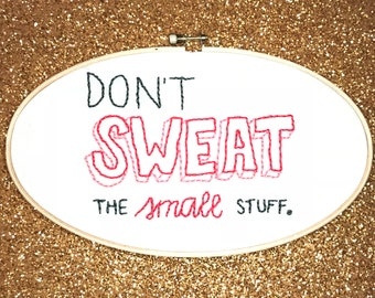 Don't Sweat the Small Stuff Hand Embroidery, Oval Hoop Embroidery