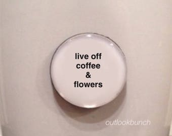 Quote | Mug | Magnet | Live Off Coffee & Flowers